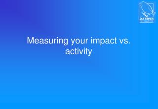 Measuring your impact vs. activity