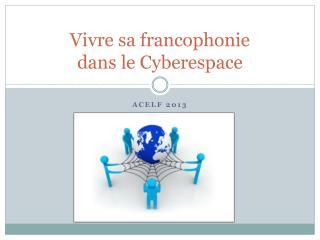 Vivre sa francophonie  dans le Cyberespace