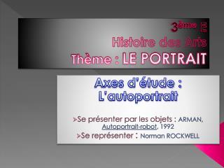 3 ème  E Histoire des Arts Thème :  LE PORTRAIT