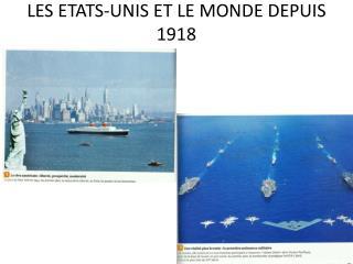 LES ETATS-UNIS ET LE MONDE DEPUIS 1918