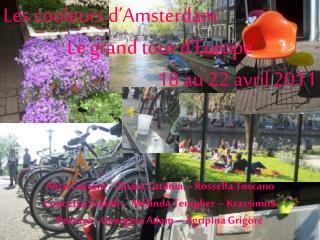 Les couleurs d�Amsterdam Le grand tour d�Europe 18 au 22 avril 2011