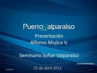 Presentación  Alfonso Mujica V. Seminario Soñar Valparaíso
