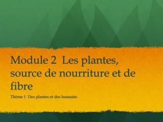 Module 2  Les plantes, source de nourriture et de fibre