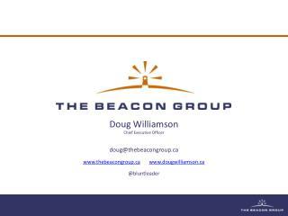 Doug Williamson Chief Executive Officer doug@thebeacongroup.ca