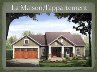 La  Maison / l'appartement