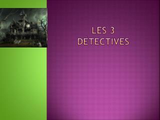 Les 3  détectives