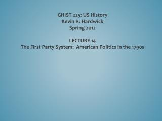 GHIST 225: US History Kevin R. Hardwick Spring 2012 LECTURE  14