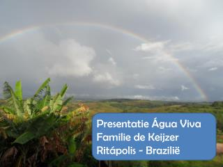 Presentatie  Água Viva Familie de Keijzer Ritápolis -  Brazili ë