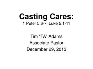 Casting Cares: 1 Peter 5:6-7, Luke 5:1-11