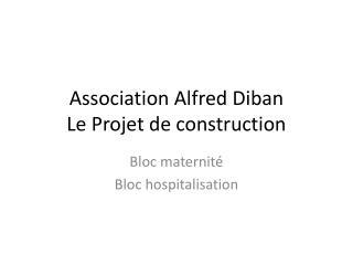 Association Alfred  Diban Le Projet de construction