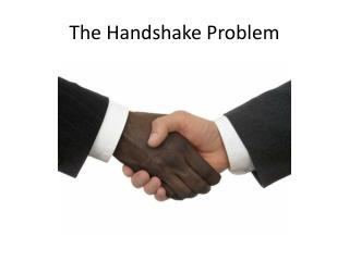 The Handshake Problem