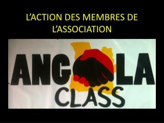 L'ACTION DES MEMBRES DE L'ASSOCIATION