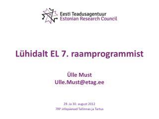 Lühidalt EL 7.  raamprogrammist Ülle Must Ulle.Must@etag.ee