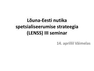 Lõuna-Eesti nutika spetsialiseerumise strateegia (LENSS)  III seminar