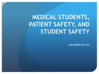 MEDICAL STUDENTS, PATIENT SAFETY, AND STUDENT SAFETY