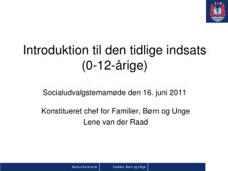 Introduktion til den tidlige indsats (0-12-årige) Socialudvalgstemamøde den 16. juni 2011