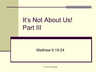 It�s Not About Us! Part III
