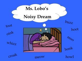 Ms. Lobo's  Noisy Dream