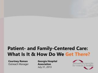 Patient- and Family-Centered Care: What Is It & How Do We  Get There?