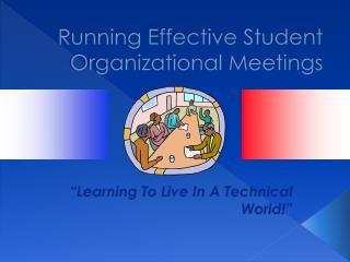 Running Effective  Student Orga nizational Meetings