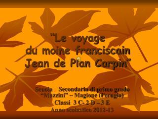 """""""Le voyage  du moine franciscain Jean de Plan Carpin """""""