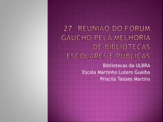 27ª Reunião do Fórum Gaúcho pela Melhoria de Bibliotecas Escolares e Públicas