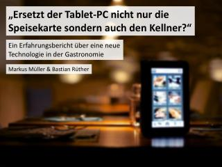 """""""Ersetzt der Tablet-PC nicht nur die Speisekarte sondern auch den Kellner ?"""""""