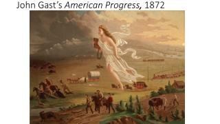 John  Gast's American Progress ,  1872