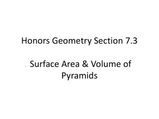 Honors Geometry Section  7.3  Surface Area & Volume of Pyramids