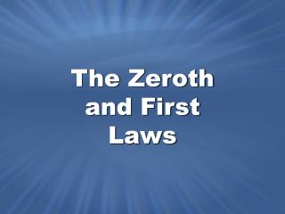 The Zeroth and First Laws