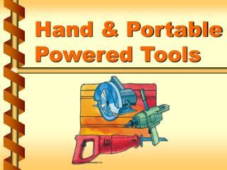 Hand  Portable  Powered Tools