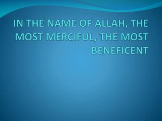 IN THE NAME OF ALLAH, THE MOST MERCIFUL, THE MOST  BENEFICENT