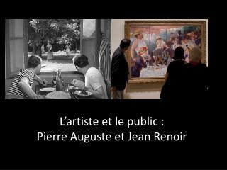 L'artiste et le public : Pierre Auguste et Jean Renoir