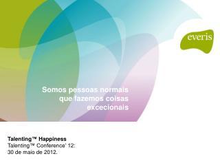 Talenting ™  Happiness Talenting ™ Conference' 12: 30 de maio de 2012.
