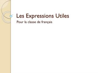 Les Expressions  Utiles