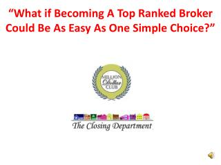 """What if Becoming A Top Ranked Broker  Could Be As Easy As  One  Simple  Choice ?"""