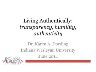 Living Authentically:  transparency , humility, authenticity