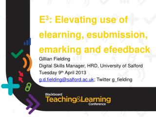 E 3 : Elevating use of  elearning ,  esubmission ,  emarking  and  efeedback