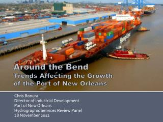 Around the Bend Trends Affecting the Growth of the Port of New Orleans