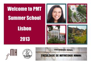 Welcome  to PMT  Summer School Lisbon  2013