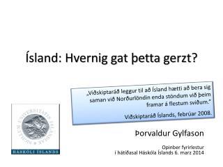 Ísland: Hvernig gat þetta  gerzt ?