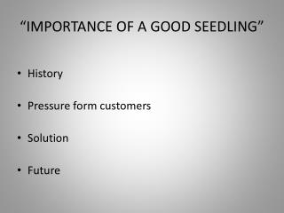 �IMPORTANCE OF A GOOD SEEDLING�
