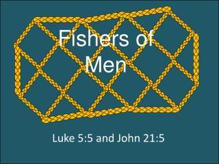 Luke  5:5 and John 21:5