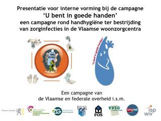 Presentatie voor interne vorming bij de campagne   U bent in goede handen   een campagne rond handhygi ne ter bestrijdin