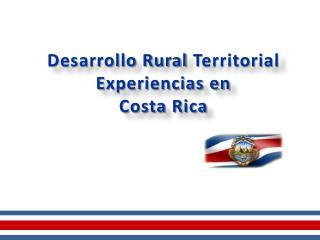 Desarrollo Rural  Territorial  Experiencias en  Costa  Rica