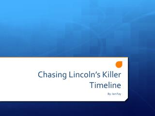 Chasing Lincoln�s Killer Timeline