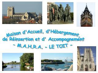 Maison d'Accueil, d'Hébergement, de Réinsertion et d' Accompagnement - M.A.H.R.A. - LE TOIT -