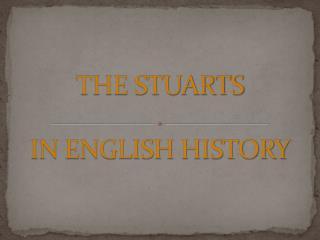 THE STUARTS  IN ENGLISH HISTORY