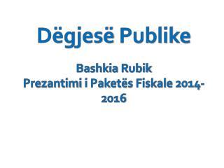 Dëgjesë Publike Bashkia  Rubik Prezantimi i Paketës Fiskale 2014- 2016