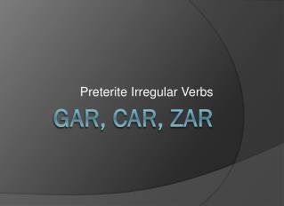 GAR, CAR, ZAR
